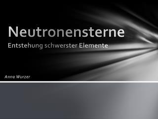 Neutronensterne Entstehung schwerster Elemente