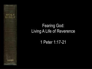 Fearing God:  Living A Life of Reverence 1 Peter 1:17-21