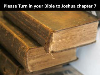 Please Turn in your Bible to Joshua chapter 7