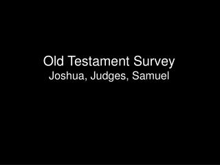 Old Testament Survey Joshua, Judges, Samuel