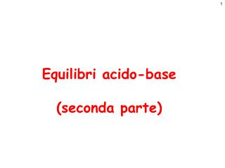 Equilibri acido-base (seconda parte)