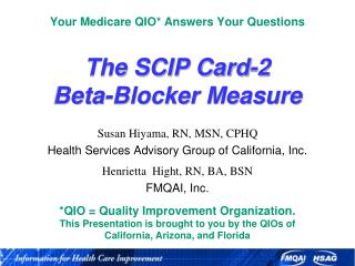 Your Medicare QIO* Answers Your Questions The SCIP Card-2  Beta-Blocker Measure