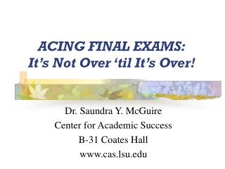 ACING FINAL EXAMS: It's Not Over 'til It's Over!
