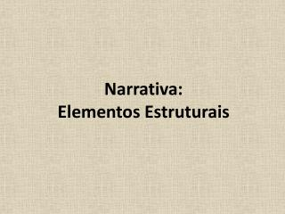 Narrativa: Elementos Estruturais