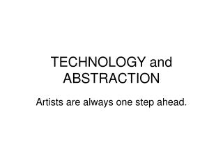 TECHNOLOGY and ABSTRACTION