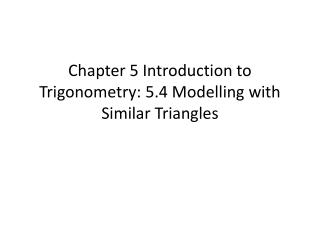 Chapter 5 Introduction to Trigonometry: 5.4 Modelling with Similar Triangles