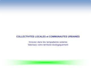 COLLECTIVITES LOCALES et COMMUNAUTES URBAINES Innovez dans les lampadaires solaires