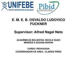 E. M. E. B. OSVALDO LUDOVICO FUCKNER Supervisor: Alfred  Nagel  Neto
