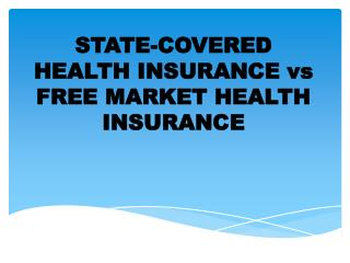 STATE-COVERED HEALTH INSURANCE  vs  FREE MARKET HEALTH INSURANCE