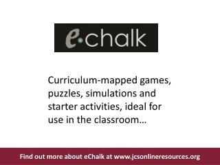 Find out more about  eChalk at  jcsonlineresources