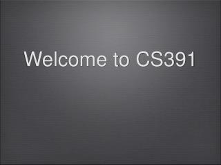 Welcome to CS391