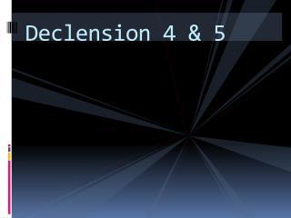 Declension 4 & 5