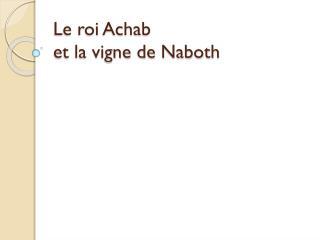Le roi Achab  et la vigne de  Naboth