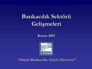 Bankacılık Sektörü Gelişmeleri Kasım 2002