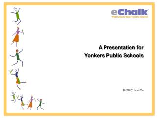 A Presentation for Yonkers Public Schools January 9, 2002