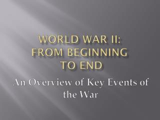 World WAR II: from Beginning  to End