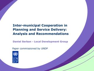 Inter-municipal Cooperation in Planning and Service Delivery: Analysis and Recommendations  Daniel Serban - Local Develo
