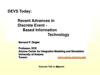 Bernard P. Zeigler Professor, ECE Arizona Center for Integrative Modeling and Simulation