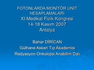 FOTONLARDA MONİTÖR UNİT HESAPLAMALARI XI.Medikal Fizik Kongresi 14-18 Kasım 2007  Antalya