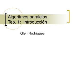 Algoritmos paralelos Teo. 1:  Introducción