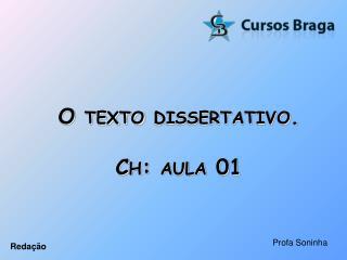 O texto dissertativo. Ch : aula 01