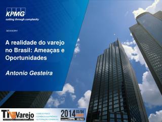 A  realidade do varejo no Brasil: Ameaças e Oportunidades Antonio Gesteira