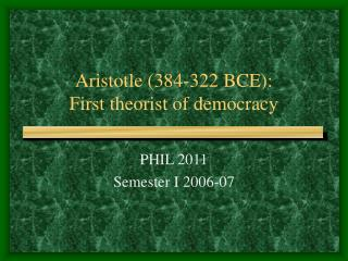Aristotle 384-322 BCE: First theorist of democracy