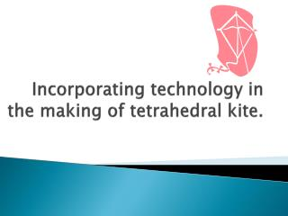 Incorporating technology in the making of tetrahedral kite.