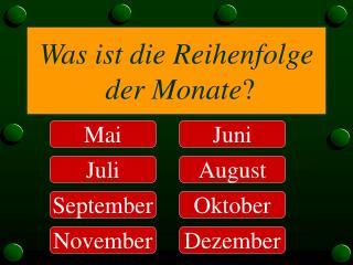 Was ist die Reihenfolge  der Monate ?