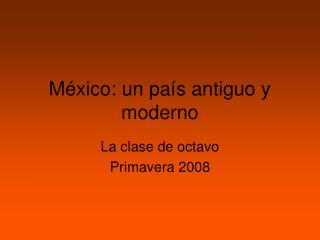 México: un país antiguo y moderno
