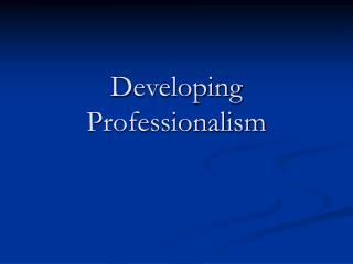 Developing Professionalism