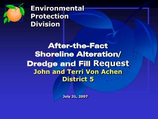 After-the-Fact  Shoreline Alteration/ Dredge and Fill  Request John and Terri Von Achen District 5