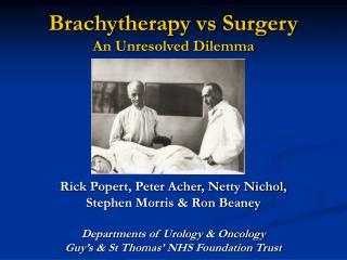 Brachytherapy vs Surgery An Unresolved Dilemma
