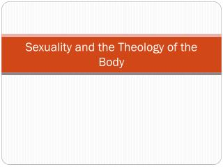 Sexuality and the Theology of the Body