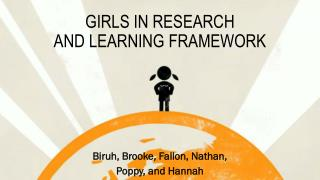 GIRLS IN RESEARCH  AND LEARNING FRAMEWORK