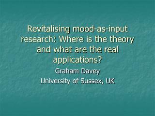 Revitalising mood-as-input research: Where is the theory and what are the real applications?