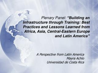 A Perspective from Latin America Mayra Ach �o Universidad de Costa Rica