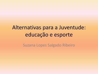 Alternativas para a Juventude: educação e esporte