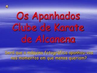 Os Apanhados  Clube de Karate de Alcanena