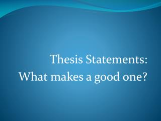 Thesis Statements: What makes a good one?