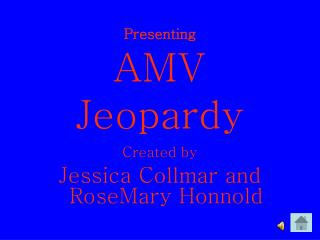 Presenting AMV  Jeopardy Created by Jessica Collmar and RoseMary Honnold