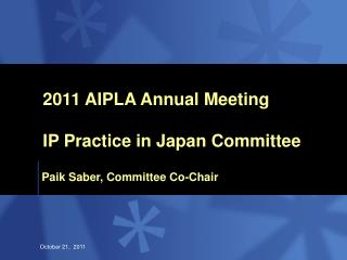 2011 AIPLA Annual Meeting IP Practice in Japan Committee