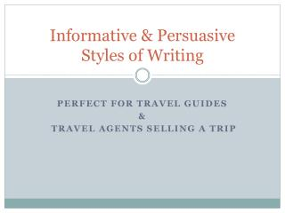 Informative  Persuasive    Styles of Writing
