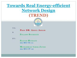 Towards Real Energy-efficient Network Design (TREND)