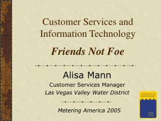 Customer Services and  Information Technology Friends Not Foe