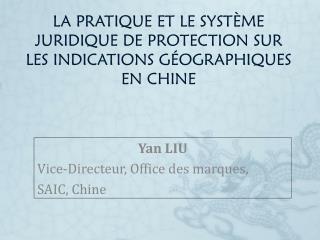 LA PRATIQUE ET LE SYSTÈME JURIDIQUE DE PROTECTION SUR LES INDICATIONS GÉOGRAPHIQUES EN CHINE