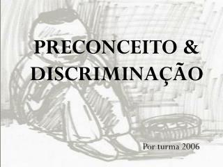 PRECONCEITO & DISCRIMINAÇÃO
