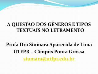 A QUESTÃO DOS GÊNEROS E TIPOS TEXTUAIS NO LETRAMENTO Profa Dra Siumara Aparecida de Lima