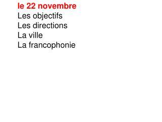 le 22 novembre Les objectifs Les directions La ville La francophonie