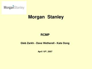 RCMP Gleb Zarkh - Dave Wetherell - Kate Dong April 10 th , 2007